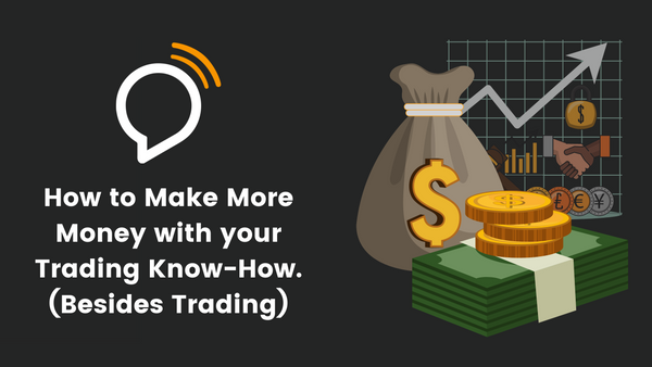 How to Make More Money with Your Trading Know-Ηow (Besides Trading)
